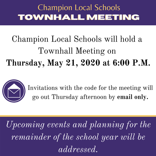 says: Champion Local Schools will hold a Townhall Meeting on Thursday May 21 2020 at 6:00 PM.  Invitations with the code for the meeting will go out Thursday afternoon by email only